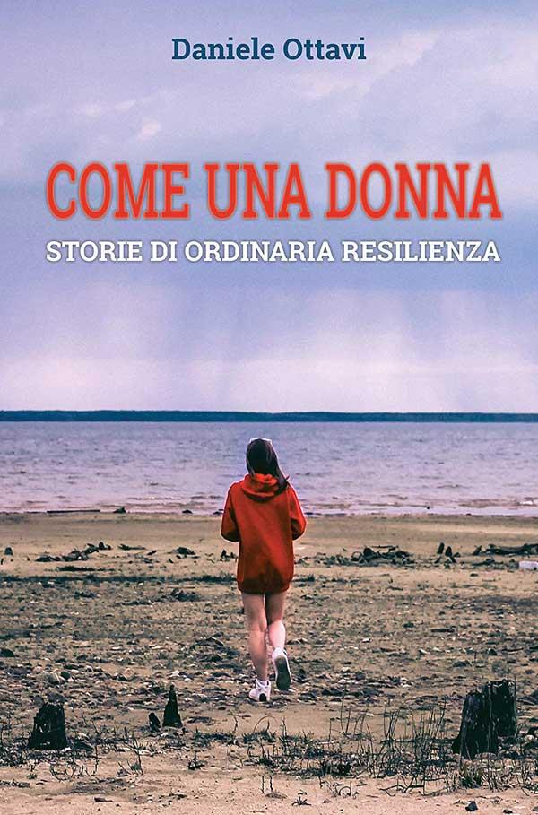 Come una donna: Storie di ordinaria resilienza di Daniele Ottavi