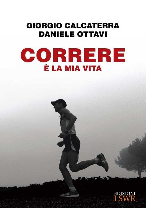 Correre è la mia vita di Giorgio Calcaterra, Daniele Ottavi