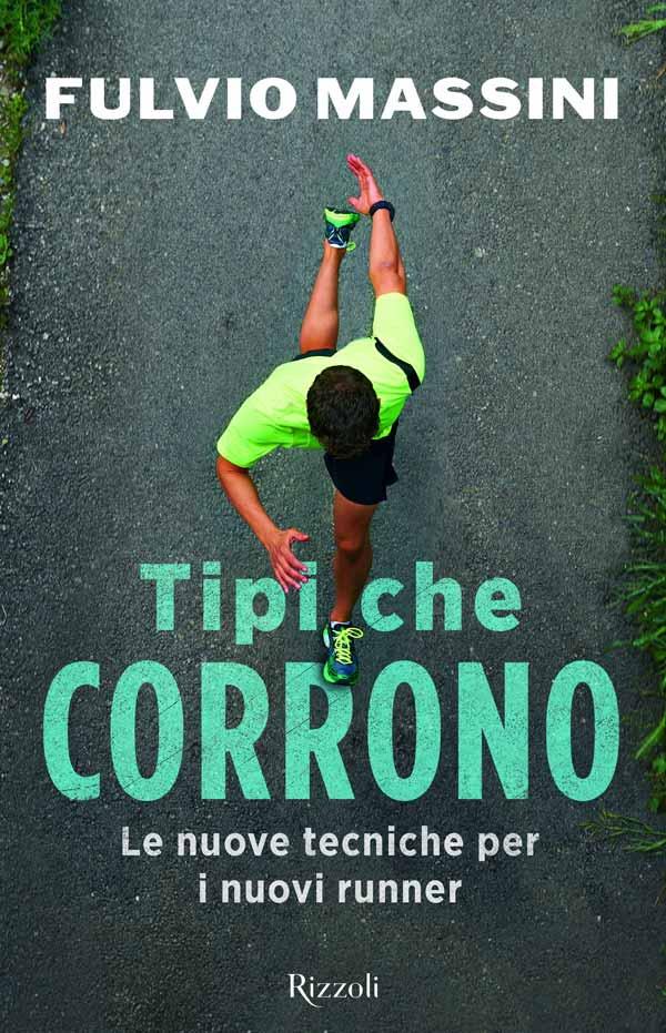 Tipi che corrono. Le nuove tecniche per i nuovi runner di Fulvio Massini