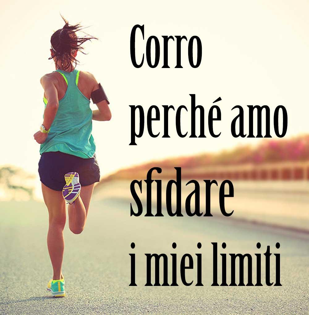 corro perché amo sfidare i miei limiti